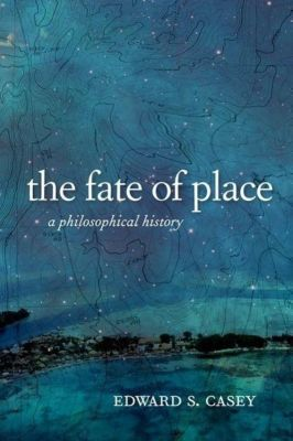 Fate of Place, Edward S. Casey
