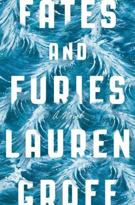 Fates and Furies, Lauren Groff