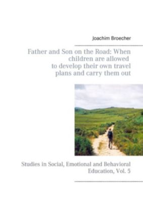 Father and son on the road: When children are allowed to develop their own travel plans and carry them out, Joachim Broecher