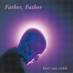 Father,Father, Kurt van Sickle