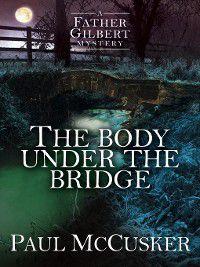 Father Gilbert Mystery: The Body Under the Bridge, Paul McCuster