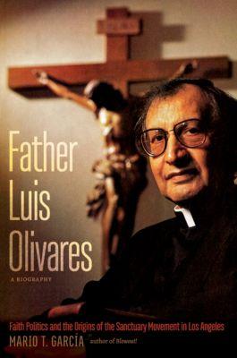 Father Luis Olivares, a Biography, Mario T. García