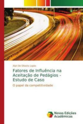 Fatores de Influência na Aceitação de Pedágios - Estudo de Caso, Alan De Oliveira Lopes