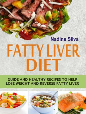 Fatty Liver Diet Guide and healthy recipes to help lose weight and reverse fatty liver, Nadine Silva