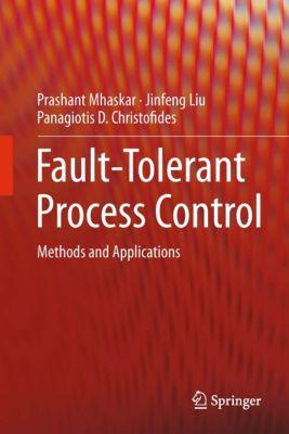 Fault-Tolerant Process Control, Panagiotis D. Christofides, Jinfeng Liu, Prashant Mhaskar