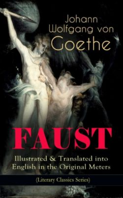 FAUST - Illustrated & Translated into English in the Original Meters (Literary Classics Series), Johann Wolfgang Von Goethe