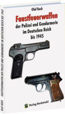 Faustfeuerwaffen der Polizei und Gendarmerie im Deutschen Reich bis 1945 - Olaf Koch |