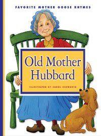 Favorite Mother Goose Rhymes: Old Mother Hubbard, Carol Schwartz