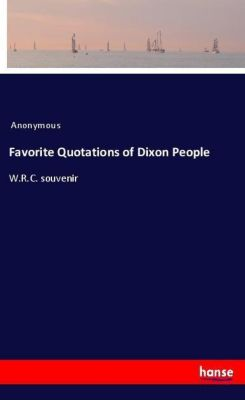 Favorite Quotations of Dixon People, Anonymous