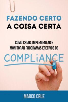 Fazendo certo a coisa certa - como criar, implementar e monitorar programas efetivos de compliance, Marco Cruz