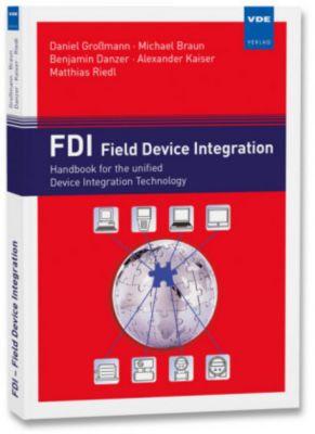 FDI - Field Device Integration, Daniel Großmann, Matthias Riedl, Benjamin Danzer, Michael Braun, Alexander Kaiser