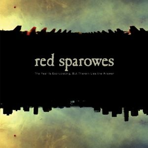 Fear Is Excruciating,But Therein Lies The Answer, Red Sparowes