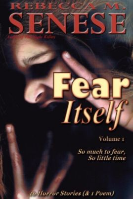 Fear Itself (Volume 1), Rebecca M. Senese