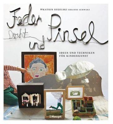 Feder, Draht und Pinsel, Katrin Regelski, Susanne Schwarz