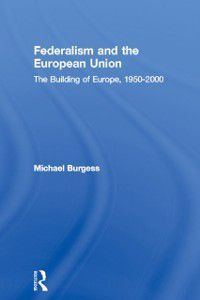 Federalism and the European Union, Michael Burgess