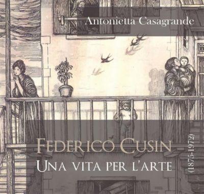Federico Cusin (1875-1972), una vita per l'arte, Antonietta Casagrande