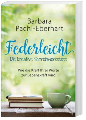 Federleicht - Die kreative Schreibwerkstatt - Barbara Pachl-Eberhart |