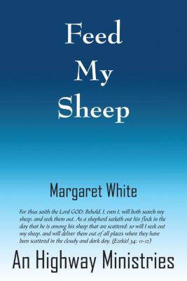 Feed My Sheep, Margaret White An Highway Ministries