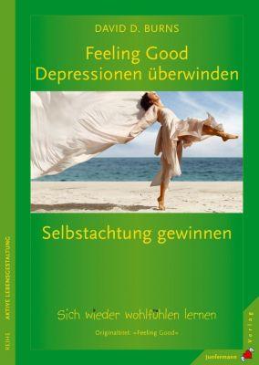 Feeling Good: Depressionen überwinden, Selbstachtung gewinnen, David D. Burns