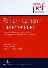 Fehler - Lernen - Unternehmen, Peter Heimerl, Gabriele Ebner, Elke M. Schuttelkopf