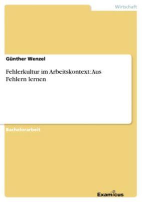 Fehlerkultur im Arbeitskontext:  Aus Fehlern lernen, Günther Wenzel