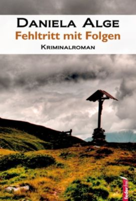 Fehltritt mit Folgen: Alpenkrimi, Daniela Alge