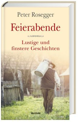 Feierabende - Lustige und finstere Geschichten, Peter Rosegger