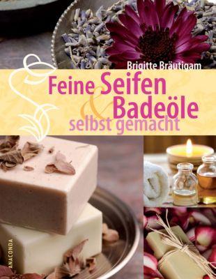 Feine Seifen & Badeöle selbst gemacht, Brigitte Bräutigam