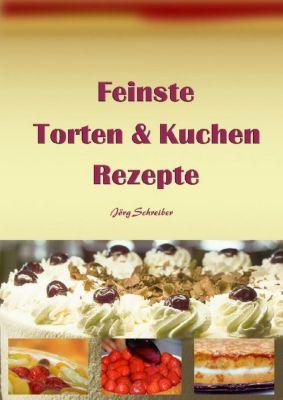 Feinste Torten & Kuchen - Rezepte, Jörg Schreiber