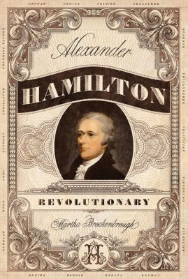 Feiwel & Friends: Alexander Hamilton, Revolutionary, Martha Brockenbrough