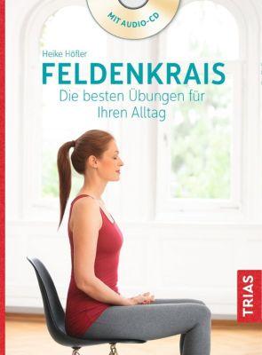 Feldenkrais. Die besten Übungen für Ihren Alltag, m. Audio-CD - Heike Höfler |
