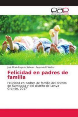 Felicidad en padres de familia, José Efraín Eugenio Salazar, Segundo Elí Walter