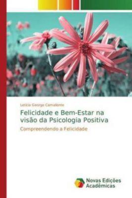 Felicidade e Bem-Estar na visão da Psicologia Positiva, Letícia George Camalionte