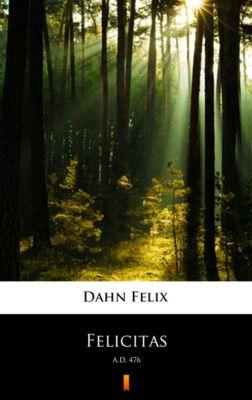 Felicitas, Felix Dahn