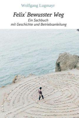 Felix' Bewusster Weg - Wolfgang Lugmayr |