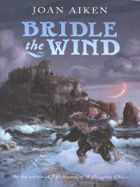 Felix Trilogy: Bridle the Wind, Joan Aiken