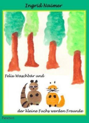 Felix Waschbär und der kleine Fuchs werden Freunde, Ingrid Naimer