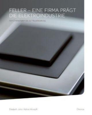 feller eine firma pr gt die elektroindustrie buch portofrei. Black Bedroom Furniture Sets. Home Design Ideas