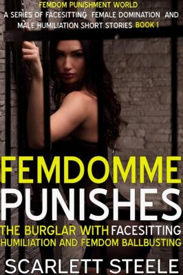 Femdom Punishment World: FemDomme Punishes The Burglar With Facesitting Humiliation and Femdom Ballbusting (Femdom Punishment World, #1), Scarlett Steele