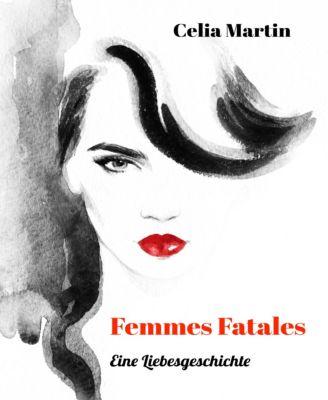 Femmes Fatales - Eine Liebesgeschichte, Celia Martin