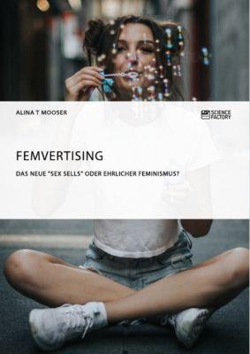 Femvertising. Das neue Sex Sells oder ehrlicher Feminismus?, Alina T Mooser