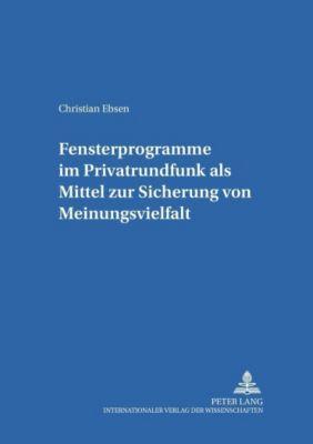 Fensterprogramme im Privatrundfunk als Mittel zur Sicherung von Meinungsvielfalt, Christian Ebsen