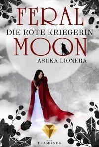 Feral Moon 1: Die rote Kriegerin - Asuka Lionera |