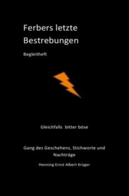 Ferbers letzte Bestrebungen; Begleitheft, Henning Ernst Albert Krüger