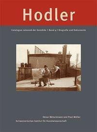 Ferdinand Hodler: Catalogue raisonné der Gemälde: Bd.4 Biografie und Dokumente
