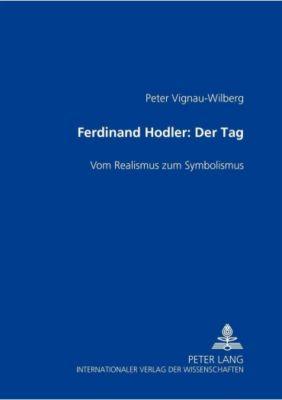 Ferdinand Hodler. Der Tag, Peter Vignau-Wilberg