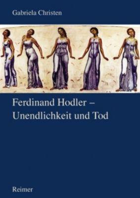 Ferdinand Hodler - Unendlichkeit und Tod, Gabriela Christen