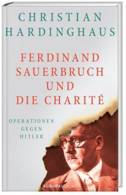 Ferdinand Sauerbruch und die Charité - Christian Hardinghaus pdf epub