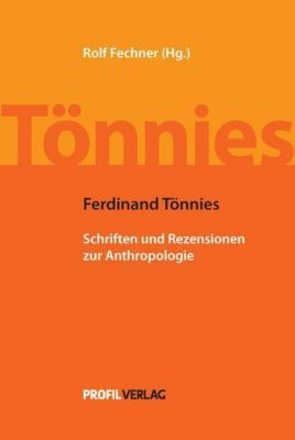 Ferdinand Tönnies - Schriften und Rezensionen zur Anthropologie