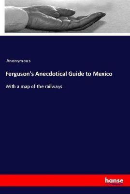 Ferguson's Anecdotical Guide to Mexico, Anonymous